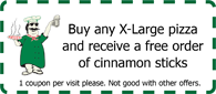 Buy any X-Large pizza and receive a free order of cinnamon sticks. 1 coupon per visit please. Not good with other offers.